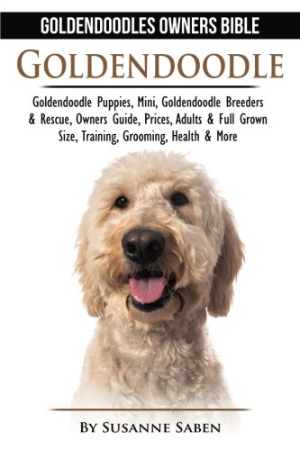 Goldendoodle Goldendoodle Owners Bible Goldendoodle Puppies Mini Goldendoodle Breeders Rescue Owners Guide Prices Adults Full Grown Size