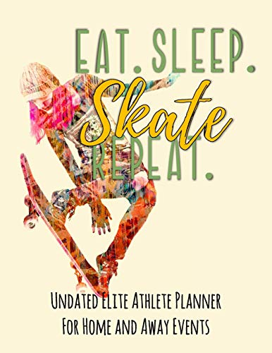 Eat Sleep Skate Repeat: Undated Elite Athlete Planner For Home and Away Events - Super Sports Mom , Dad and Coach Approved -  Monthly Away Game Planner - Budget Tracker And More  - Female Skateboarder por Simple Planners and Journals