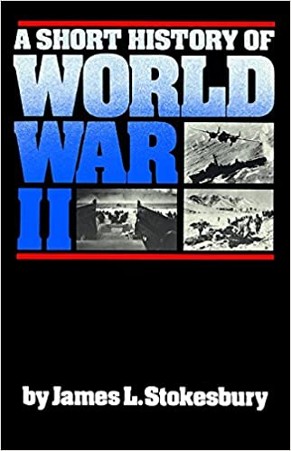 Amazon a short history of world war ii 9780688085872 james amazon a short history of world war ii 9780688085872 james l stokesbury books fandeluxe Choice Image