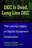 Dec Is Dead, Long Live Dec: The Lasting Legacy Of Digital Equipment Corporation