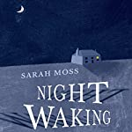 Night Waking | Sarah Moss