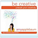 Unleash Your Creativity: Be Creative (Self-Hypnosis & Meditation) |  Amy Applebaum Hypnosis