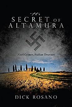 The Secret of Altamura: Nazi Crimes, Italian Treasure by [Rosano, Dick]