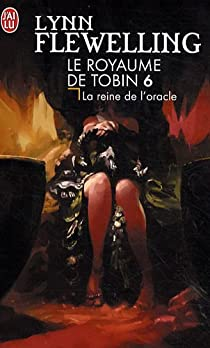 Le Royaume de Tobin, Tome 6 : La Reine de l'Oracle par Flewelling