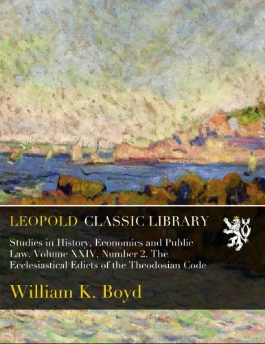 Download Studies in History, Economics and Public Law. Volume XXIV, Number 2. The Ecclesiastical Edicts of the Theodosian Code PDF