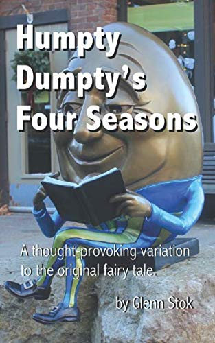Humpty Dumpty's Four Seasons: A thought-provoking variation to the original fairy tale.