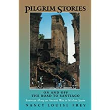 Pilgrim Stories: On and Off the Road to Santiago, Journeys Along an Ancient Way in Modern Spain