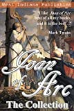 img - for Joan of Arc: The Collection: 5 Collected Novels about Joan of Arc (Complete Personal Recollections of Joan of Arc By Mark Twain included) book / textbook / text book