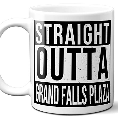 Straight Outta Grand Falls Plaza Souvenir Gift Mug. I Love City Town USA Lover Coffee Unique Tea Cup Men Women Birthday Mothers Day Fathers Day Christmas. 11 ()