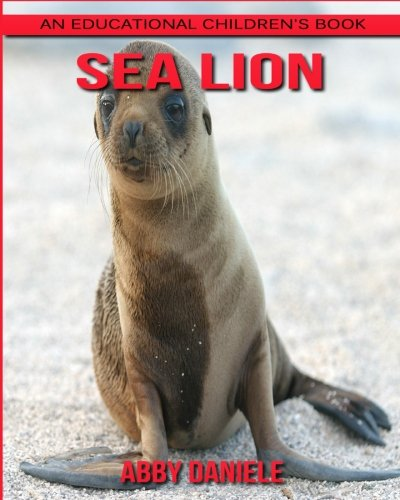 Sea Lion! An Educational Children's Book about Sea Lion with Fun Facts & Photos ebook