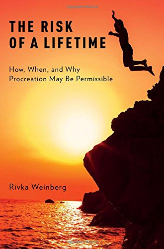 The Risk of a Lifetime: How, When, and Why Procreation May Be Permissible by Oxford University Press