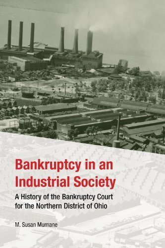 Bankruptcy in an Industrial Society: A History of the Bankruptcy Court for the Northern District of Ohio by Murnane, M. Susan (2014) - Akron In Shopping Ohio