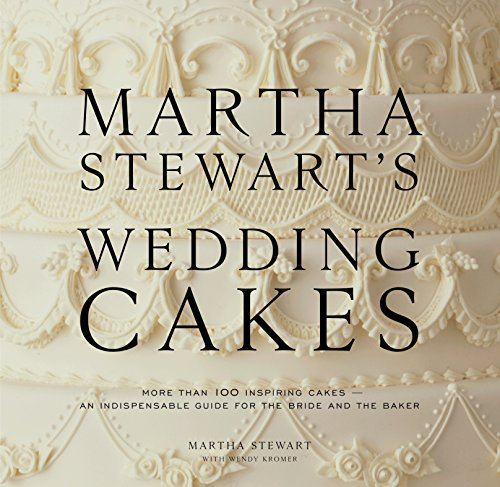Martha Stewart's Wedding Cakes: More Than 100 Inspiring Cakes--An Indispensable Guide for the Bride and the Baker by Martha Stewart, Wendy Kromer