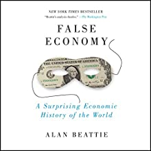 False Economy: A Surprising Economic History of the World Audiobook by Alan Beattie Narrated by Peter Johnson