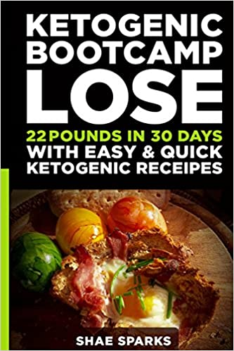 Ketosis: Keto: Ketogenic Diet: Ketogenic Bootcamp: Lose 22 Pounds in 30 Days with Easy & Quick Ketogenic Recipes (diabetes, diabetes diet, paleo, ... carb, low carb diet, weight loss) (Volume 1)
