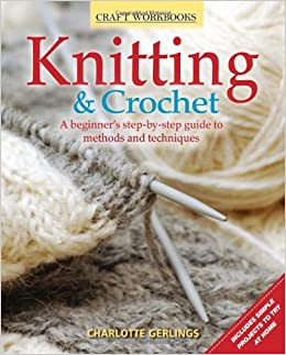 Knitting and Crochet: A Beginner's Step-By-Step Guide to Methods and Techniques (Craft Workbooks)