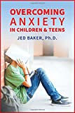 Overcoming Anxiety in Children & Teens