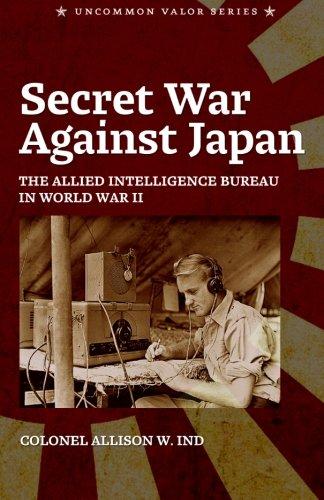 Download Secret War Against Japan: The Allied Intelligence Bureau in World War II pdf