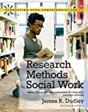 Research Methods for Social Work: Being Producers and Consumers of Research (Updated Edition) (2nd Edition) (Connecting Core Competencies)