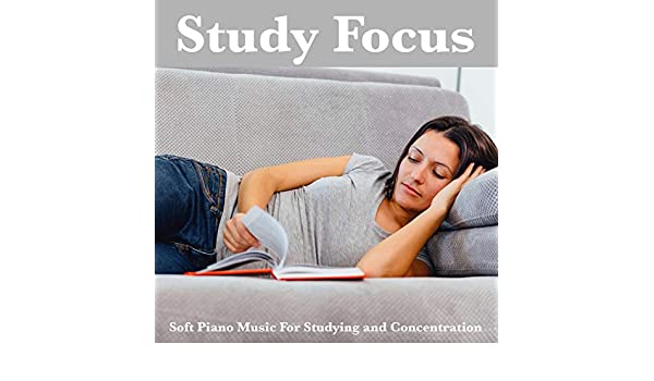 Study Focus: Soft Piano Music For Studying and Concentration