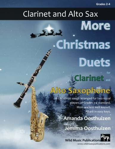 More Christmas Duets for Clarinet and Alto Saxophone: 26 Christmas songs arranged especially for two equal players of Grades 2-4 standard. Most are less well-known, all are in easy keys.