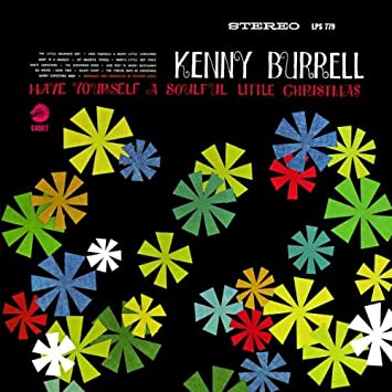 Kenny Burrell Have Yourself A Soulful Little Christmas Amazon