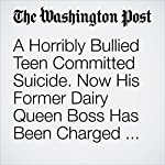 A Horribly Bullied Teen Committed Suicide. Now His Former Dairy Queen Boss Has Been Charged With Involuntary Manslaughter. | Travis M. Andrews