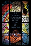 The Catholic Tradition of the Law of Nations, Eppstein, John, 1616191031