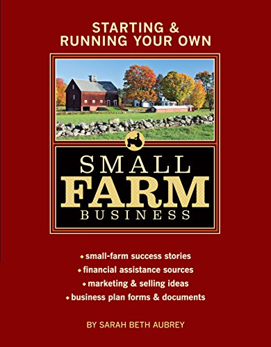 Starting & Running Your Own Small Farm Business: Small-Farm Success Stories * Financial Assistance Sources * Marketing & Selling Ideas * Business Plan Forms & Documents by [Aubrey, Sarah Beth]