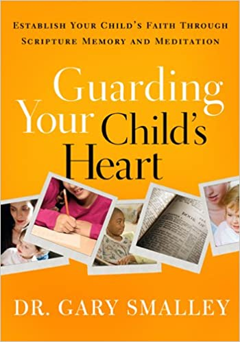 Guarding Your Child's Heart: Establish Your Child's Faith Through Scripture  Memory and Meditation: Gary Smalley: 9781615216345: Amazon.com: Books