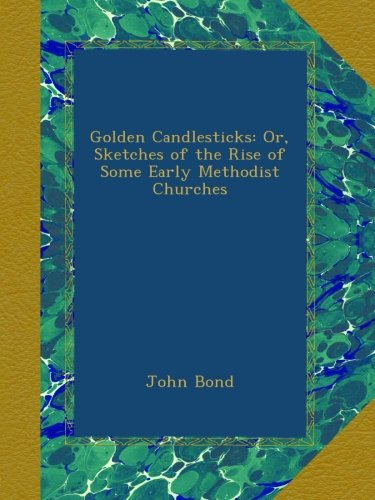 (Golden Candlesticks: Or, Sketches of the Rise of Some Early Methodist Churches)