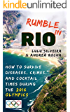 Rumble in Rio: How to Survive Diseases, Crimes, and Cocktail Times During the 2016 Olympics: How to Survive Diseases, Crimes, and Cocktail Times During the 2016 Olympics