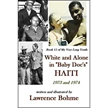 "White and Alone in ""Baby Doc's"" Haiti (My Very Long Youth, Book 11)"