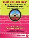 Body Systems Review II : Gastrointestinal, Renal, Reproductive, Endocrine, National Medical School Review Staff, 0683063324