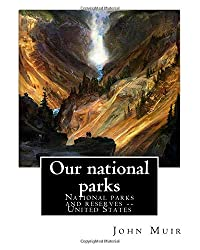 Our national parks, By John Muir: John Muir ( April 21, 1838 - December 24, 1914) also known as