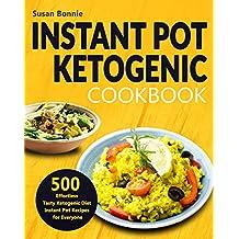 Instant Pot Ketogenic Cookbook: 500 Effortless Tasty Ketogenic Diet Instant Pot Recipes for Everyone