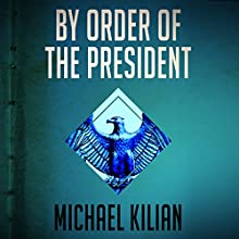 By Order of the President Audiobook by Michael Kilian Narrated by Steven Menasche
