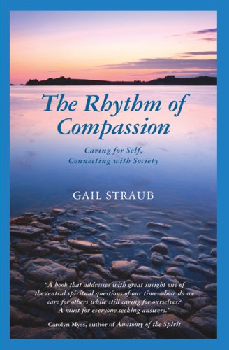 The Rhythm of Compassion: Caring for Self, Connecting with Society: Straub,  Gail: 9780963032737: Amazon.com: Books