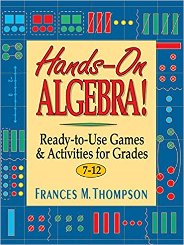Hands-On Algebra: Ready-To-Use Games & Activities for Grades 7-12 ...