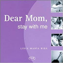 DEAR MOM  STAY WITH ME