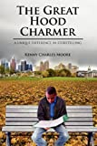 img - for The Great Hood Charmer: A Unique Difference in Storytelling book / textbook / text book