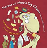 Horace and Morris Say Cheese (Which Makes Dolores Sneeze!) (Horace and Morris and Dolores)
