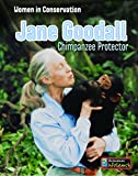 Jane Goodall: Chimpanzee Protector (Women in Conservation)