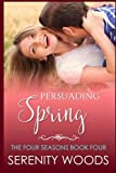 Persuading Spring: A Sexy New Zealand Romance (The Four Seasons) (Volume 4)
