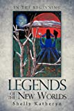 Legends of the New Worlds, Shelly Katheryn, 1466921145