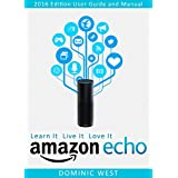 Amazon Echo: 2016 Edition - User Guide and Manual - Learn It Live It Love It