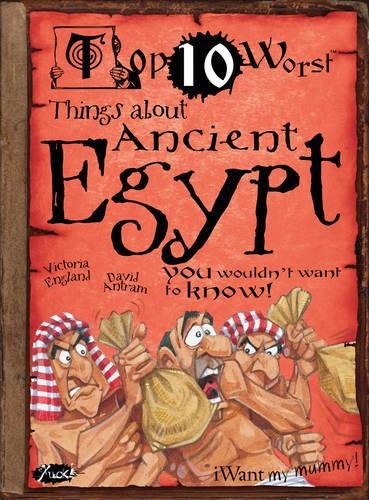 Things About Ancient Egypt: You Wouldn't Want To Know! (Top 10 Worst) ebook