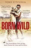 Born Wild: The Extraordinary Story of One Man's Passion for Lions and for Africa