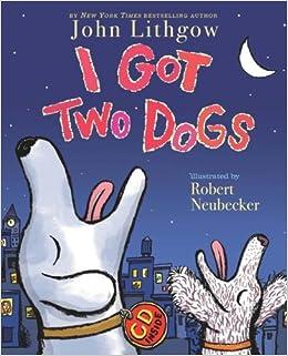 I Got Two Dogs: (Book and CD): John Lithgow, Robert Neubecker