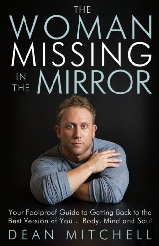 (The Woman Missing in the Mirror: Your Foolproof Guide to Getting Back to the Best Version of You... Body, Mind and Soul)